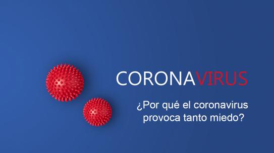 ¿Por qué el coronavirus provoca tanto miedo?